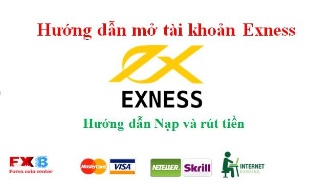 Hướng dẫn mở tài khoản tại exness và cách nạp rút tiền tại exness