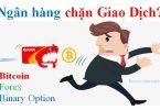 Ngân hàng chặn giao dịch tiền ảo - Forex - Binary option