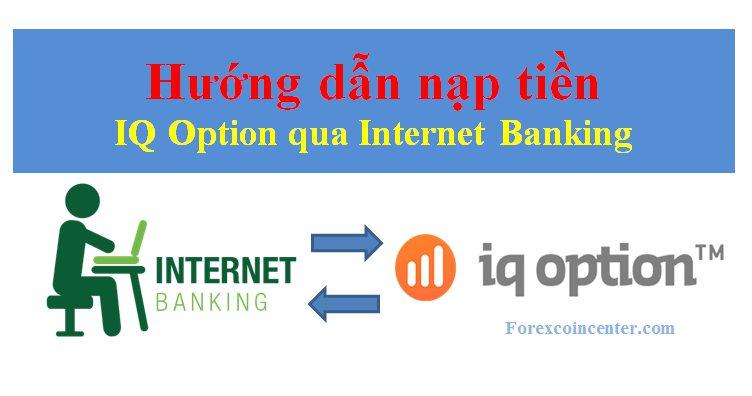 Hướng dẫn nạp tiền vào IQ option bằng internet Banking