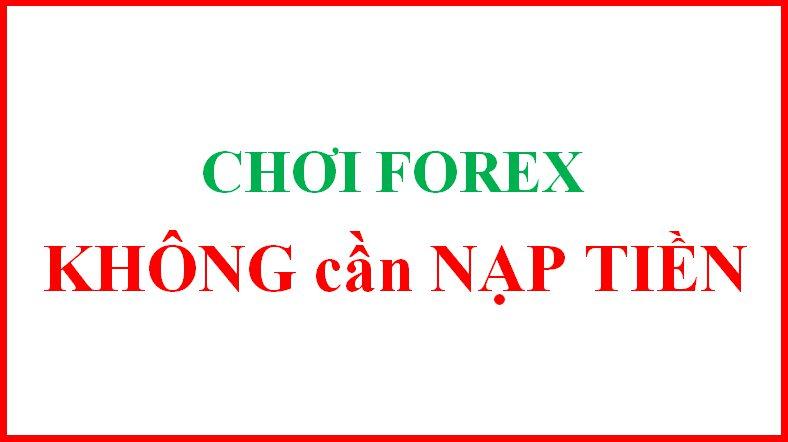 Chơi Forex không cần nạp tiền